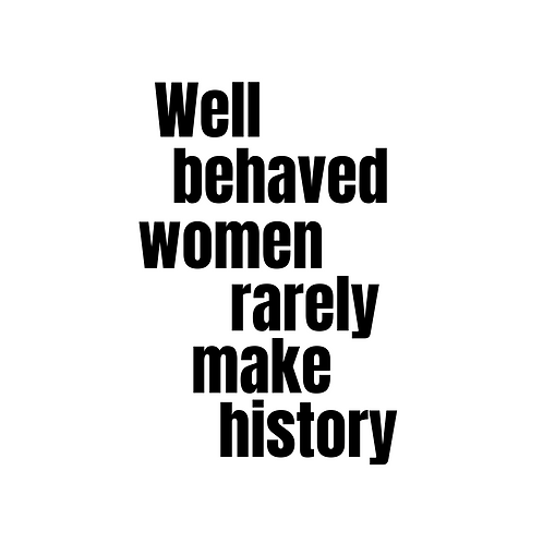 Well Behaved Women Rarely Make History crewneck decal