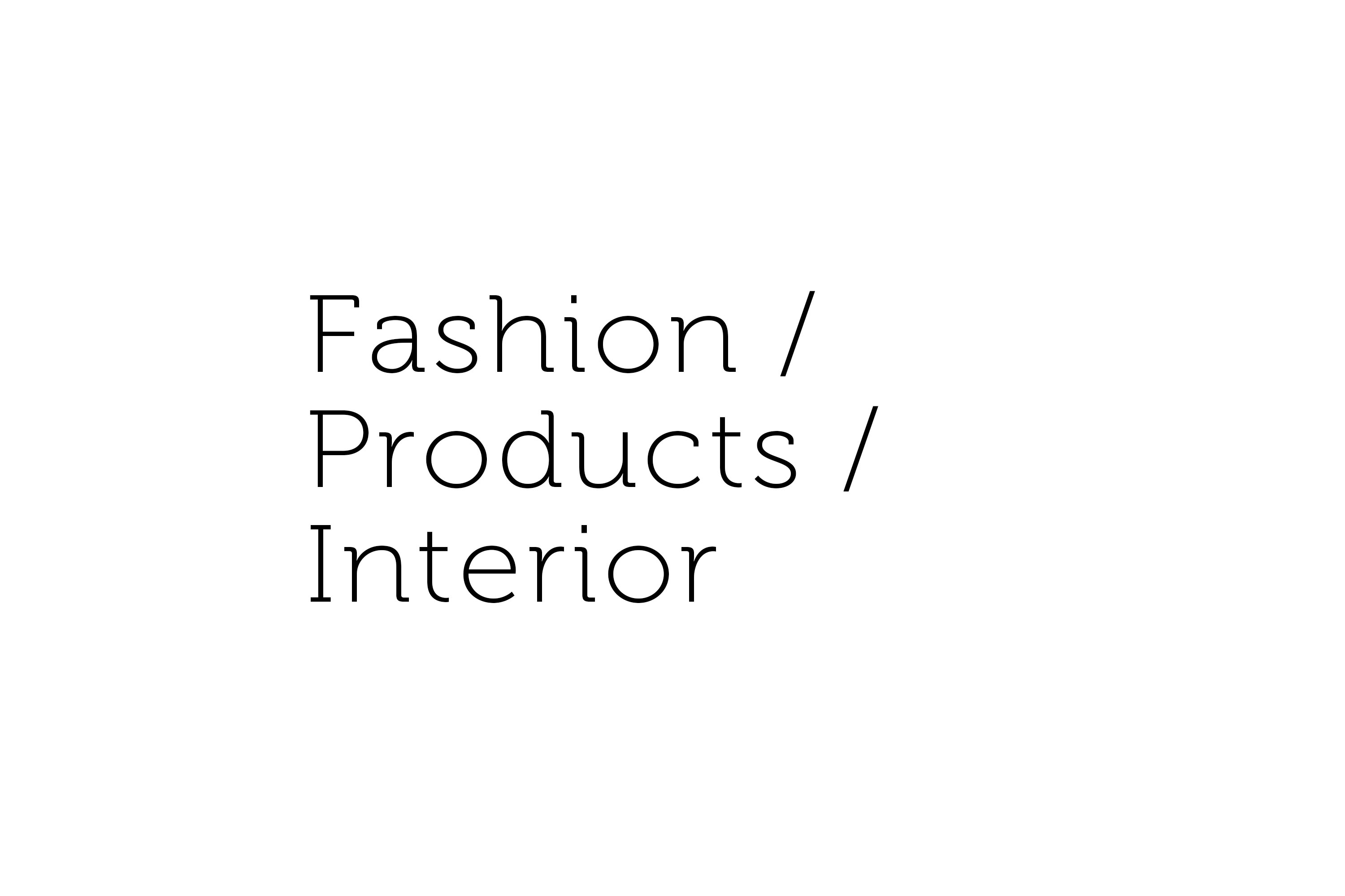 Fashion / Products / Interior
