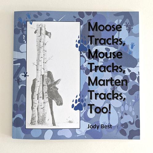Moose Tracks, Mouse Tracks, Marten Tracks, Too! by Jody Best