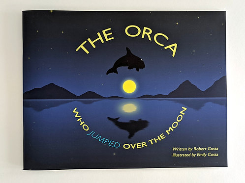 The Orca Who Jumped Over The Moon by Robert Costa