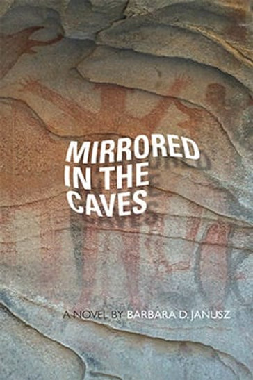 Mirrored In The Caves by Barbara D. Janusz