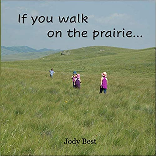 If you walk on the prairie... by Jody Best