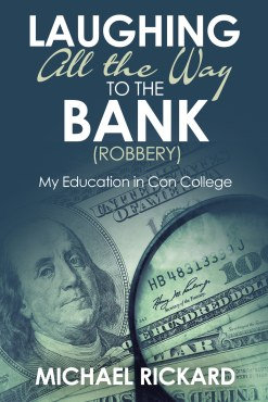 """Laughing All the Way to the Bank (Robbery): My Education in Con College"""