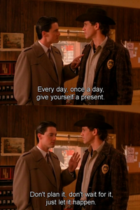 Source: https://moviequotesonline.blogspot.com/2013/04/everyday-once-day-give-yourself-present.html
