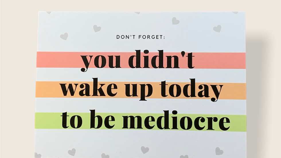 You didn't wake up today to be mediocre