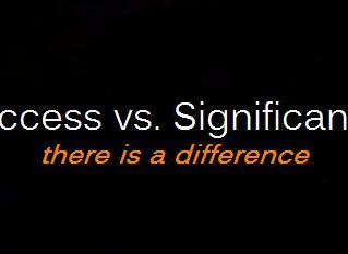 Success vs. Significance
