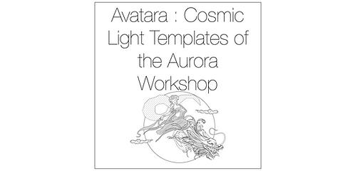 Avatara : Cosmic Light Templates of the Aurora Workshop