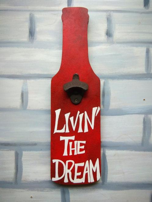 """Bottle Shaped Bottle Opener - Livin' the Dream (5x17"""")"""