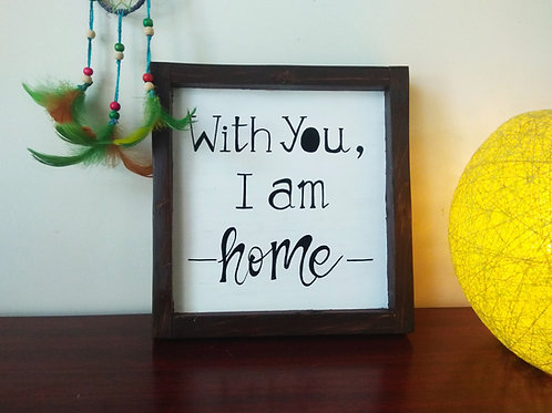 Framed Wooden Sign - With you, I am Home