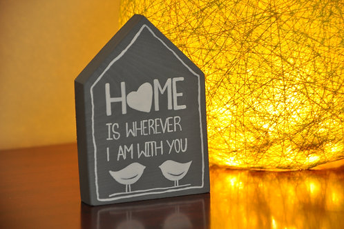 Home Shaped Wooden Table Top - Home is Wherever I'm With You