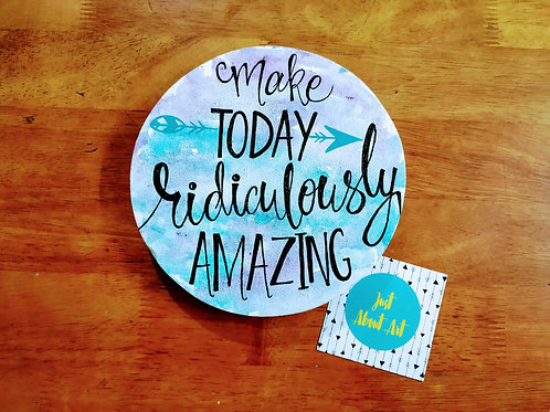 "Circular Wooden Sign - Make Today Ridiculously Amazing (7"")"