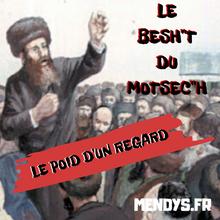 Le Besh''t du Motsec''h: Le poid d'un regard !