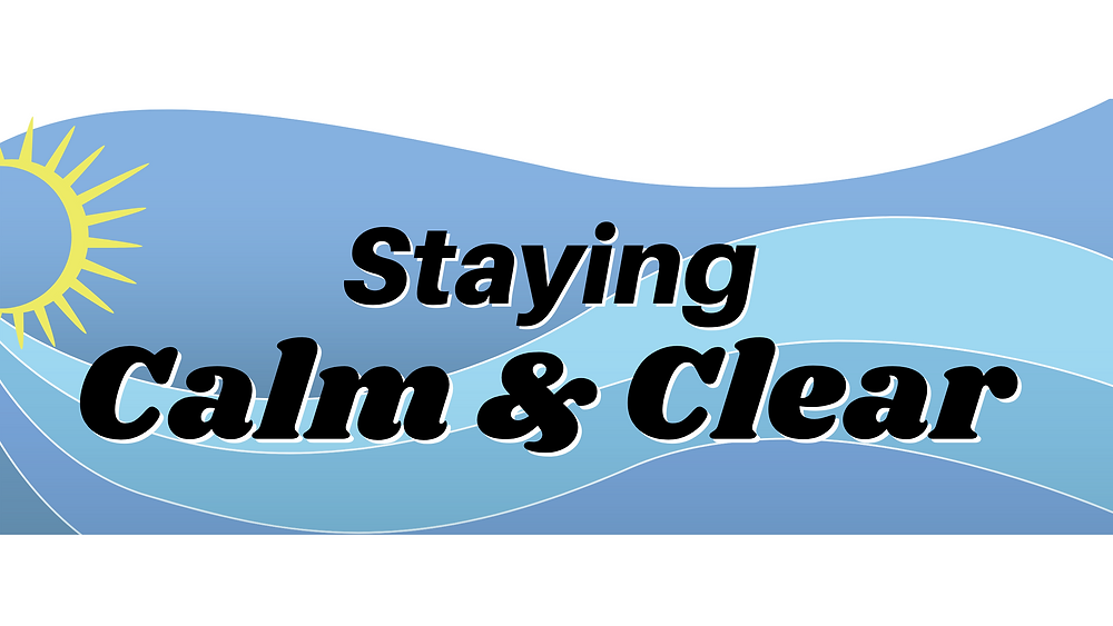 staying calm & clear