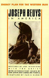 Energy Plan for the Western Man: Joseph Beuys in America : writings and interviews with the artist [Carin Kuoni, Joseph Beuys]