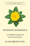Buddhist Economics: An Enlightened Approach to the Dismal Science by Clair Brown