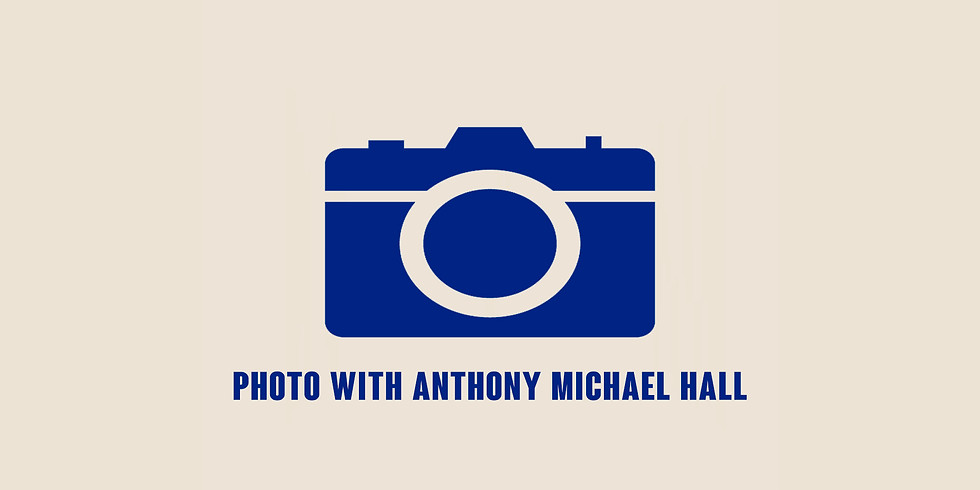 Photo with Anthony Michael Hall (7:45-8:00pm)