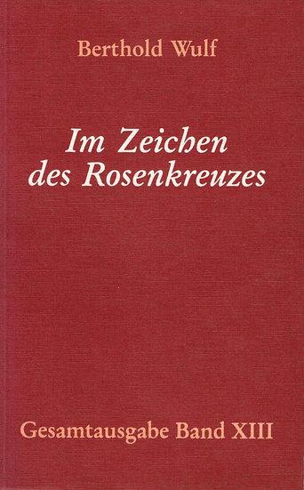 Berthold Wulf - XIII Im Zeichen des Rosenkreuzes