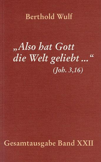 """Berthold Wulf - XXII """"Also hat Gott die Welt geliebt..."""""""