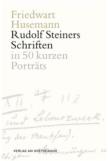 Rudolf Steiners Schriften in 50 kurzen Porträts