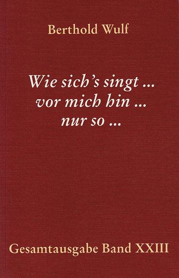 Berthold Wulf - XXIII Wie sich's singt...vor mich hin...nur so...
