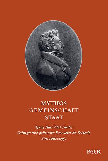 Troxler, Ignaz Paul Vital -  Mythos - Gemeinschaft - Staat