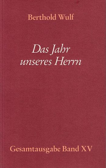 Berthold Wulf - XV Das Jahr unseres Herrn