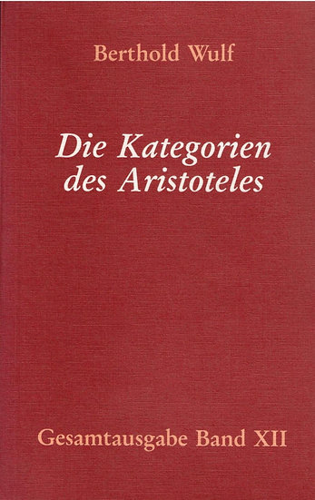Berthold Wulf - XII Die Kategorien des Aristoteles