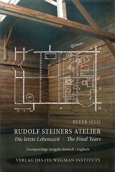 Peter Selg Rudolf Steiners Atelier Die letzte Lebenszeit The Final Years