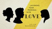 Lavishing Your Prodigal with Love