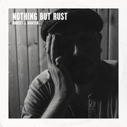 Robert J Hunter - Nothing But Rust