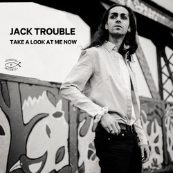 Jack Trouble - Take A look At Me Now