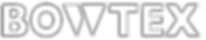 BOWTEX_TEXT_WHITE_OUTLINE_WEB_2.png