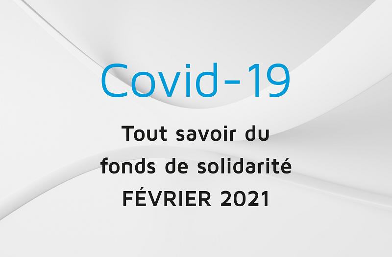 Covid 19 - fonds de solidarité - février 2021