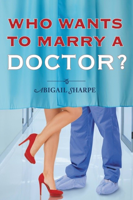 Who Wants to Marry A Doctor by Abigail Sharpe.jpg