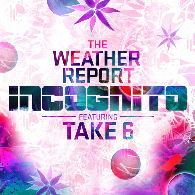 Incognito ft Take 6 - The Weather Report