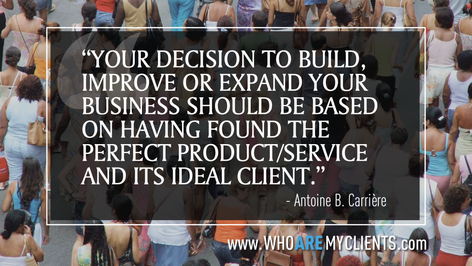 Quote #20 from the book Who Are My Clients by Antoine B. Carrière