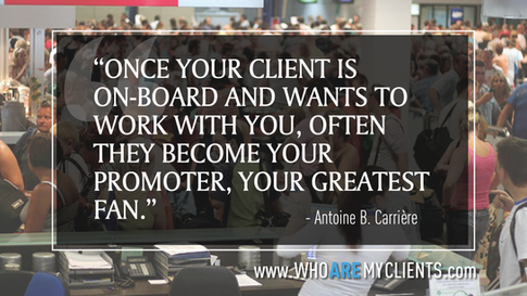 Quote #15 from the book Who Are My Clients by Antoine B. Carrière