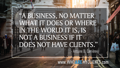Quote #05 from the book Who Are My Clients by Antoine B. Carrière