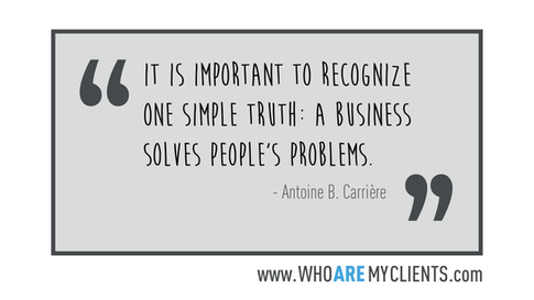 Quote #01 from the book Who Are My Clients by Antoine B. Carrière