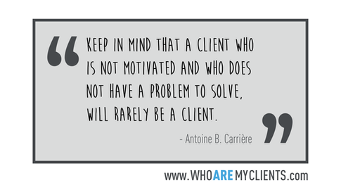 Quote #13 from the book Who Are My Clients by Antoine B. Carrière