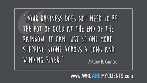 Quote #12 from the book Who Are My Clients by Antoine B. Carrière