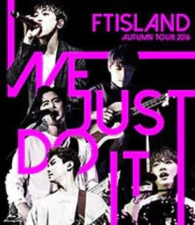 FTISLAND AUTUMN TOUR 2016 -WE JUST DO IT-