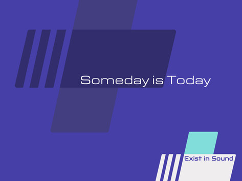 Exist in Sound - Someday is Today (2021)