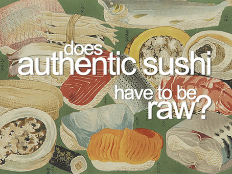 Does authentic Sushi have to be raw?