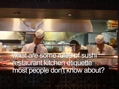 what are some rules of sushi restaurant kitchen etiquette most people don't know about?