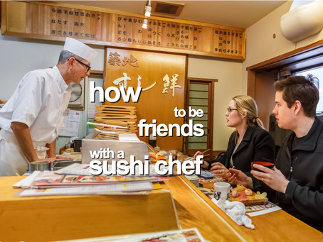 How to be Friends with a Sushi Chef
