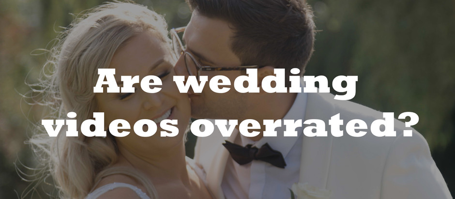 Are Wedding Videos Overrated?
