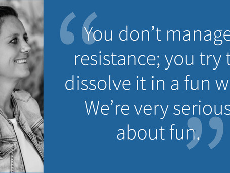 You don't manage resistance; you dissolve it with play.