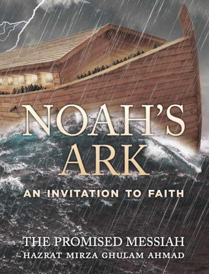 Noah's Ark - An invitation to Faith by The Promised Messiah - Hazrat Mirza Ghulam Ahmad