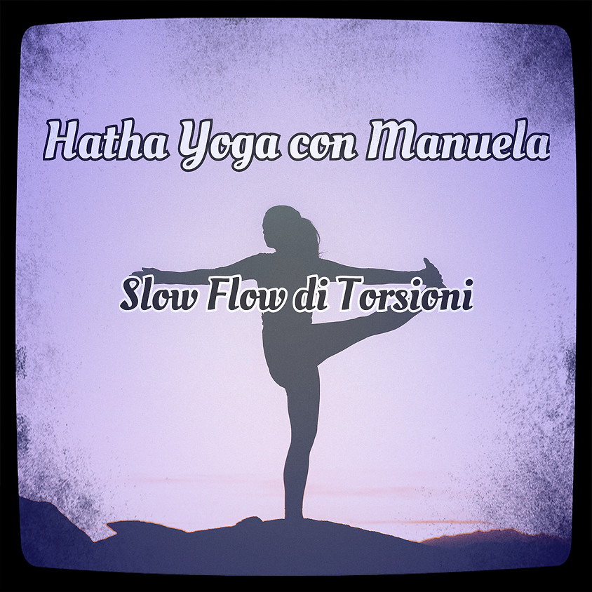 Slow Flow di Torsioni - Hatha Yoga con Manuela **Gratis**